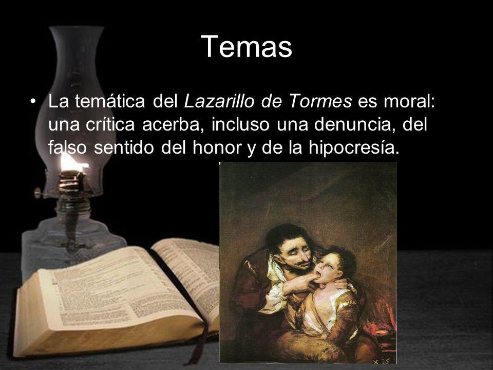 Temas La temática del Lazarillo de Tormes es moral: una crítica acerba, incluso una denuncia, del falso sentido del honor y de la hipocresía.
