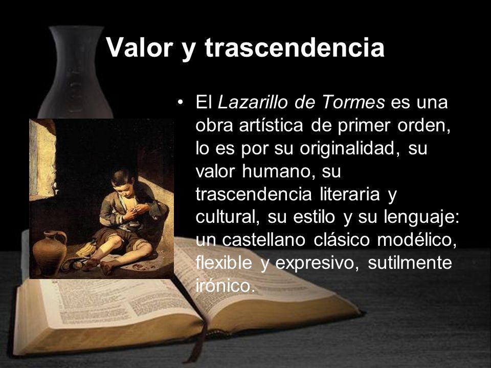 Valor y trascendencia El Lazarillo de Tormes es una obra artística de primer orden, lo es por su originalidad, su valor humano, su trascendencia liter