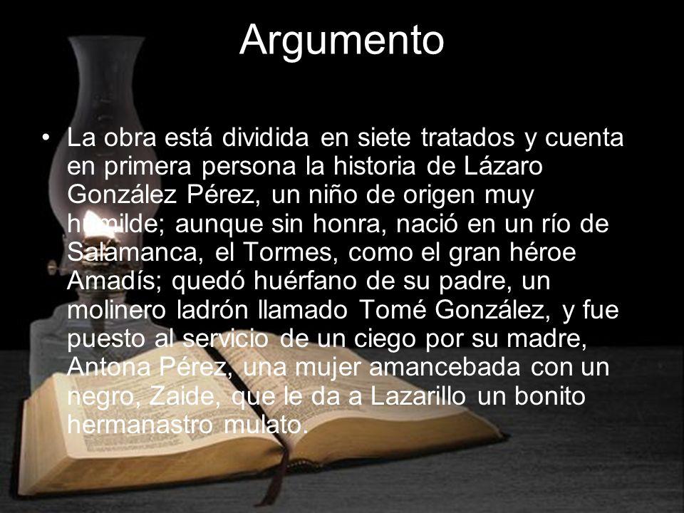 Argumento La obra está dividida en siete tratados y cuenta en primera persona la historia de Lázaro González Pérez, un niño de origen muy humilde; aun