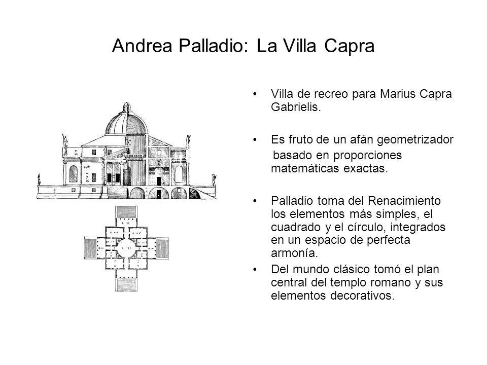 Andrea Palladio: La Villa Capra Villa de recreo para Marius Capra Gabrielis. Es fruto de un afán geometrizador basado en proporciones matemáticas exac
