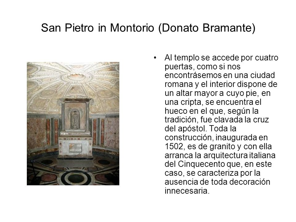 San Pietro in Montorio (Donato Bramante) Al templo se accede por cuatro puertas, como si nos encontrásemos en una ciudad romana y el interior dispone