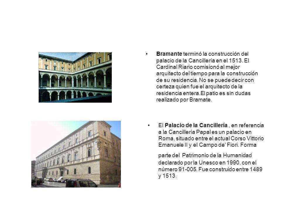 Bramante terminó la construcción del palacio de la Cancillería en el 1513. El Cardinal Riario comisionó al mejor arquitecto del tiempo para la constru