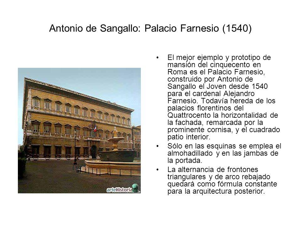 Antonio de Sangallo: Palacio Farnesio (1540) El zaguán, abovedado en tres naves sobre columnas toscanas, conduce al patio de tres plantas, la inferior porticada, con ventanas de frontón en la inmediata, y tímpanos escarzanos en la última.