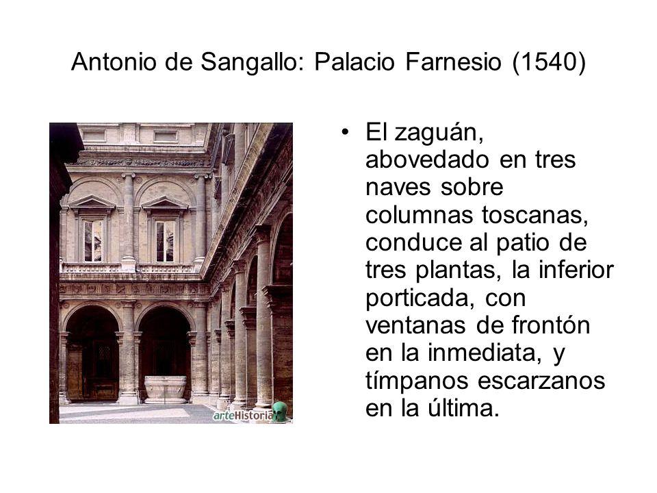 Antonio de Sangallo: Palacio Farnesio (1540) El zaguán, abovedado en tres naves sobre columnas toscanas, conduce al patio de tres plantas, la inferior