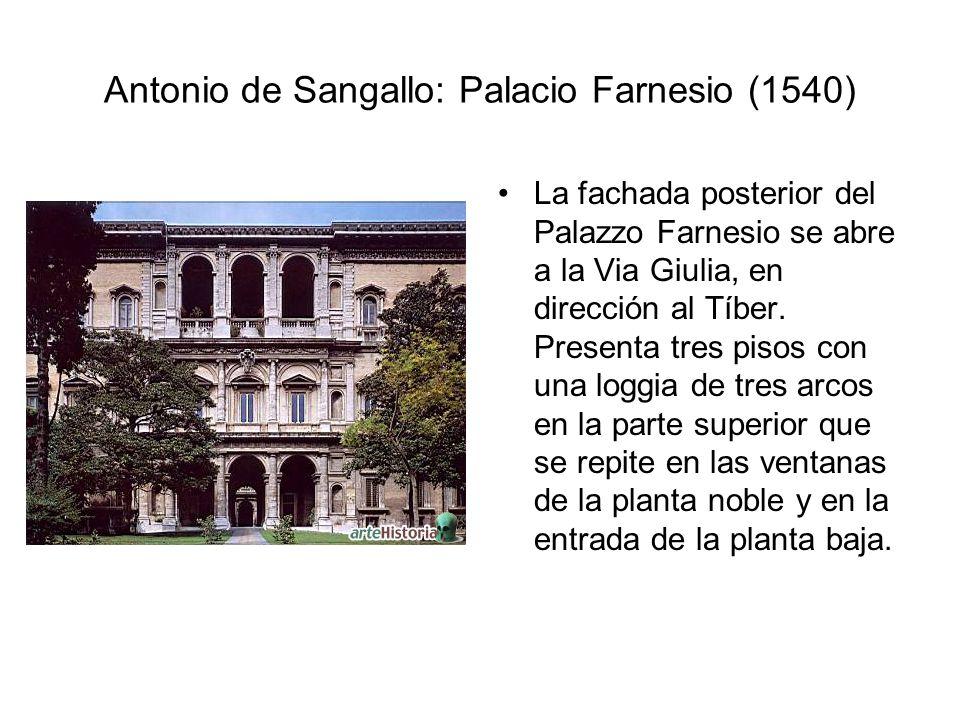 Antonio de Sangallo: Palacio Farnesio (1540) La fachada posterior del Palazzo Farnesio se abre a la Via Giulia, en dirección al Tíber. Presenta tres p