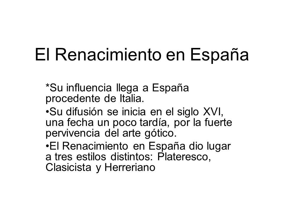 El Renacimiento en España *Su influencia llega a España procedente de Italia. Su difusión se inicia en el siglo XVI, una fecha un poco tardía, por la