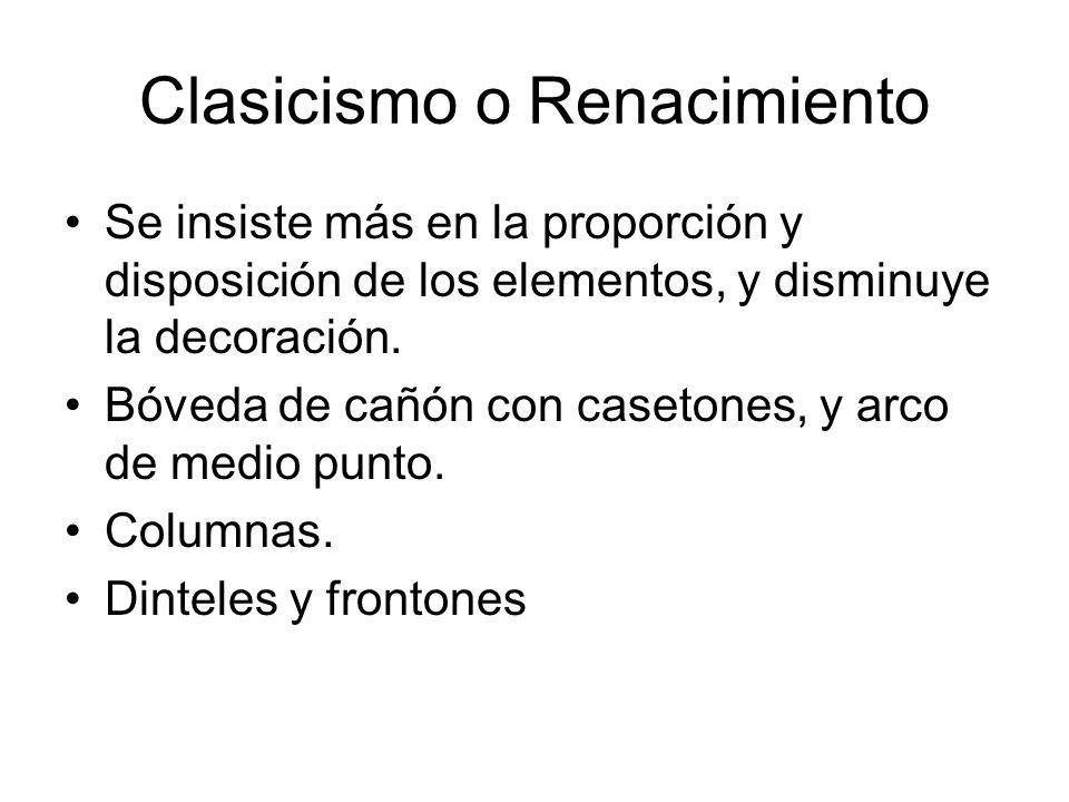Clasicismo o Renacimiento Se insiste más en la proporción y disposición de los elementos, y disminuye la decoración. Bóveda de cañón con casetones, y
