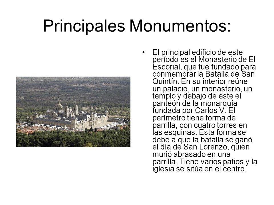 Principales Monumentos: El principal edificio de este período es el Monasterio de El Escorial, que fue fundado para conmemorar la Batalla de San Quint