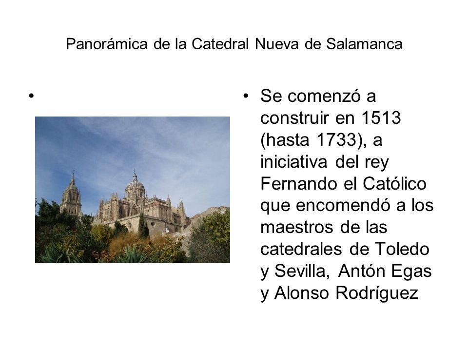 Panorámica de la Catedral Nueva de Salamanca Se comenzó a construir en 1513 (hasta 1733), a iniciativa del rey Fernando el Católico que encomendó a lo