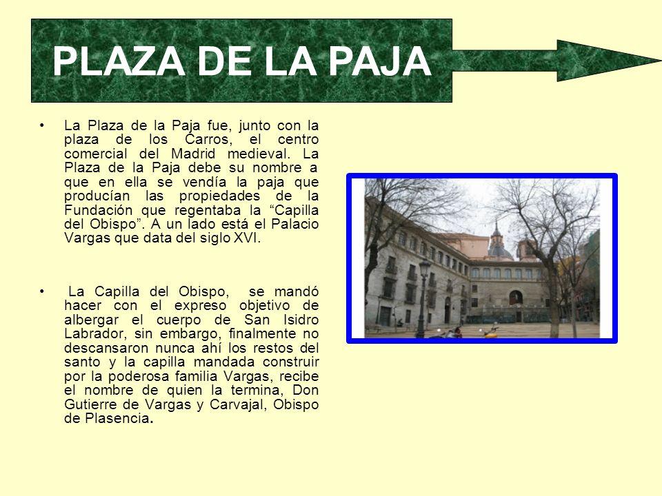 La Plaza de la Paja fue, junto con la plaza de los Carros, el centro comercial del Madrid medieval. La Plaza de la Paja debe su nombre a que en ella s