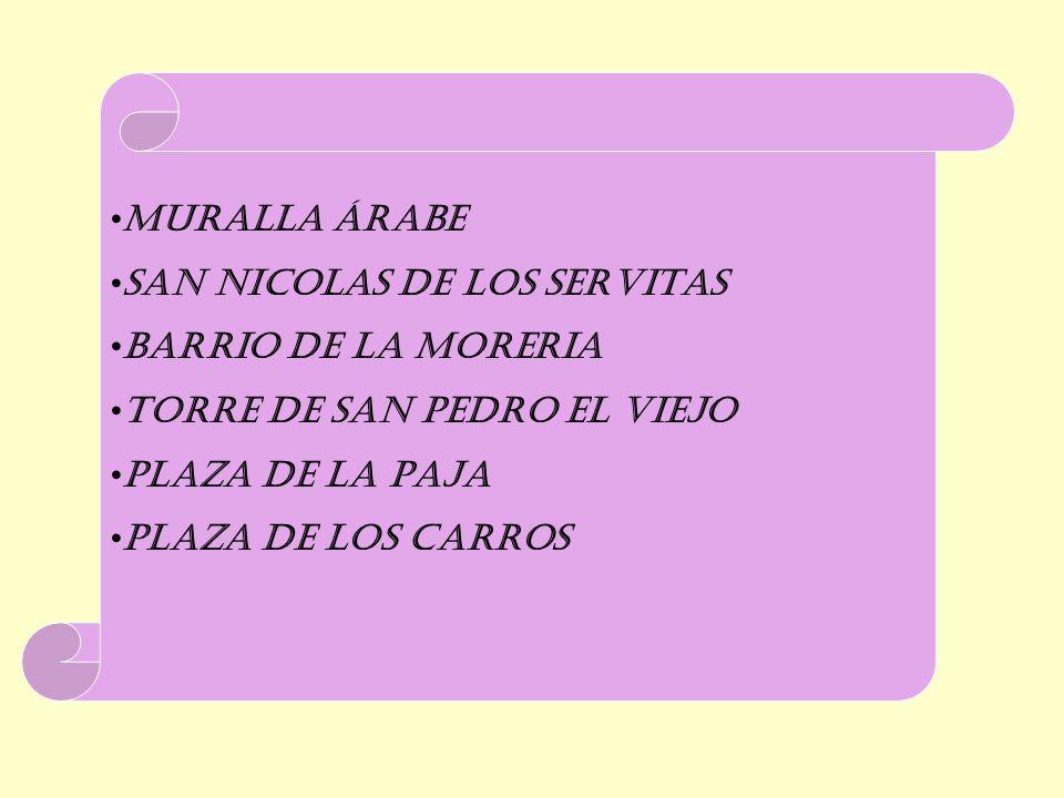 MURALLA ÁRABE SAN NICOLAS DE LOS SERVITAS BARRIO DE LA MORERIA TORRE DE SAN PEDRO EL VIEJO PLAZA DE LA PAJA PLAZA DE LOS CARROS