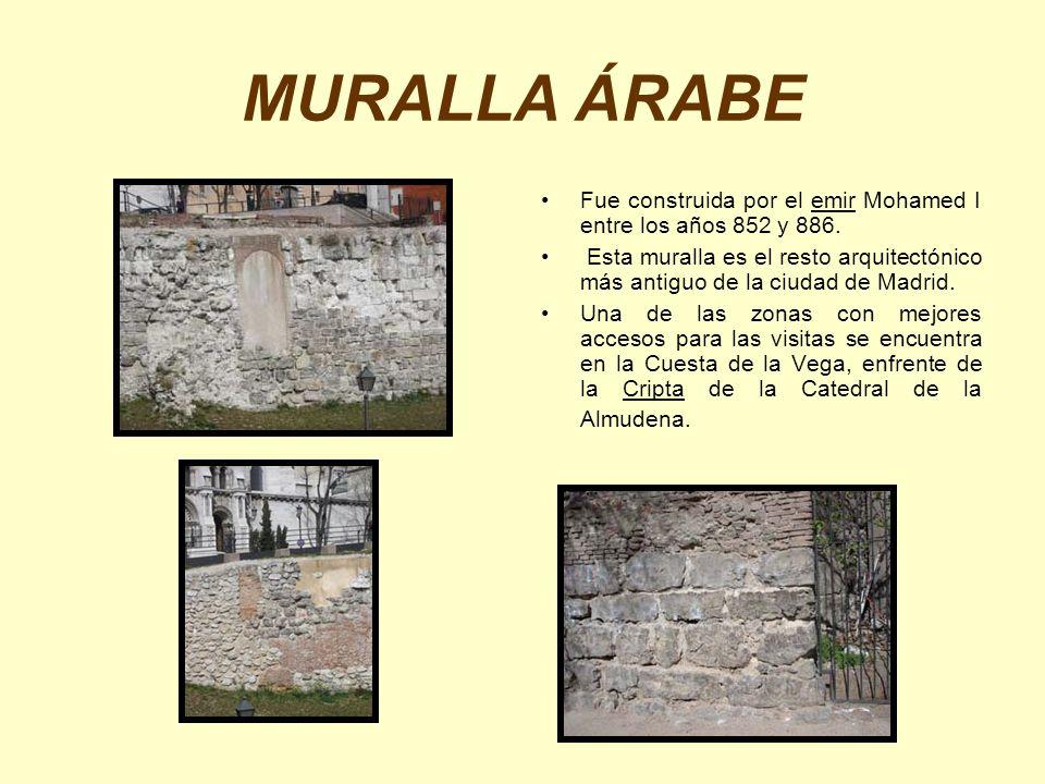 MURALLA ÁRABE Fue construida por el emir Mohamed I entre los años 852 y 886. Esta muralla es el resto arquitectónico más antiguo de la ciudad de Madri