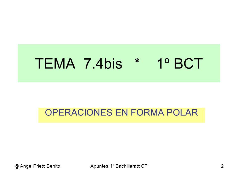 @ Angel Prieto BenitoApuntes 1º Bachillerato CT3 POTENCIAS EN FORMA POLAR POTENCIAS DE NÚMEROS COMPLEJOS EN FORMA POLAR La potencia n-ésima de un número complejo es otro número complejo que tiene por módulo la potencia n-ésima del módulo y por argumento, n veces el argumento del complejo dado.