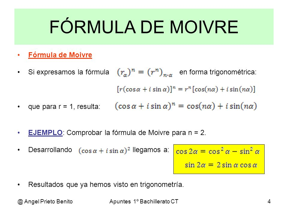 @ Angel Prieto BenitoApuntes 1º Bachillerato CT4 FÓRMULA DE MOIVRE Fórmula de Moivre Si expresamos la fórmula en forma trigonométrica: que para r = 1,