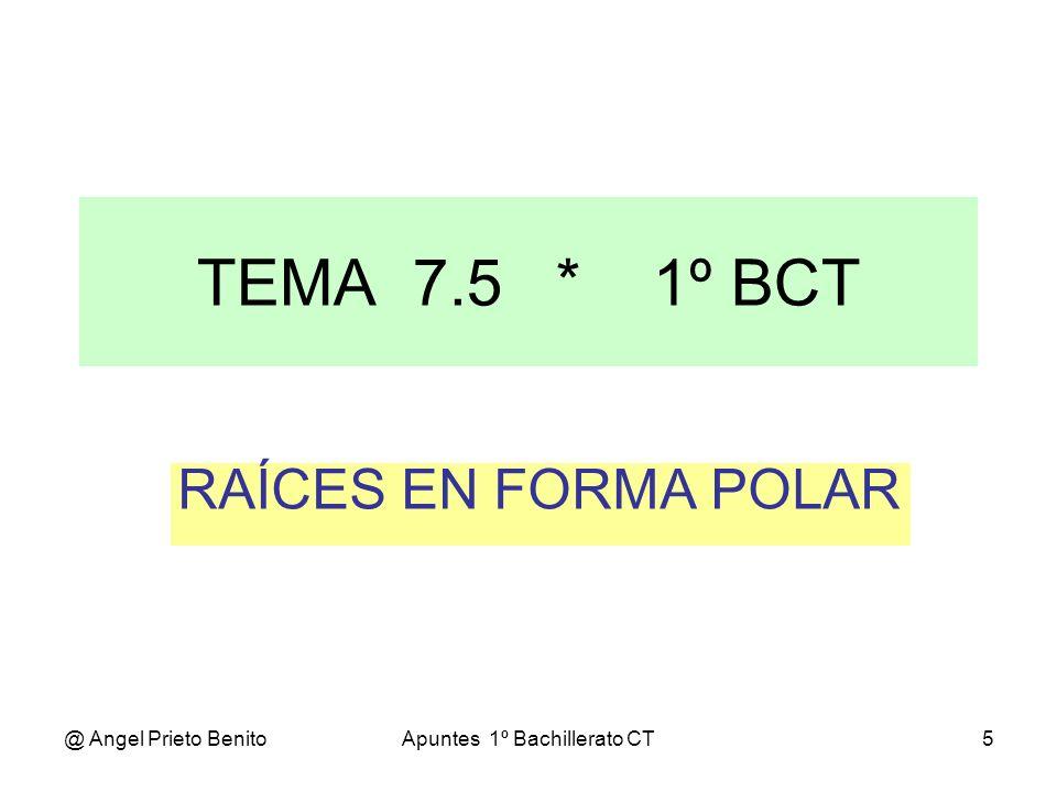 @ Angel Prieto BenitoApuntes 1º Bachillerato CT6 RAÍCES EN FORMA POLAR RAÍCES DE NÚMEROS COMPLEJOS EN FORMA POLAR Las raíces n-ésimas de un número complejo son n números complejos, que tienen de módulo la raíz n-ésima del módulo y por argumento dando valores a la k (0, 1, 2, 3, …, n – 1) se obtienen todas las soluciones.