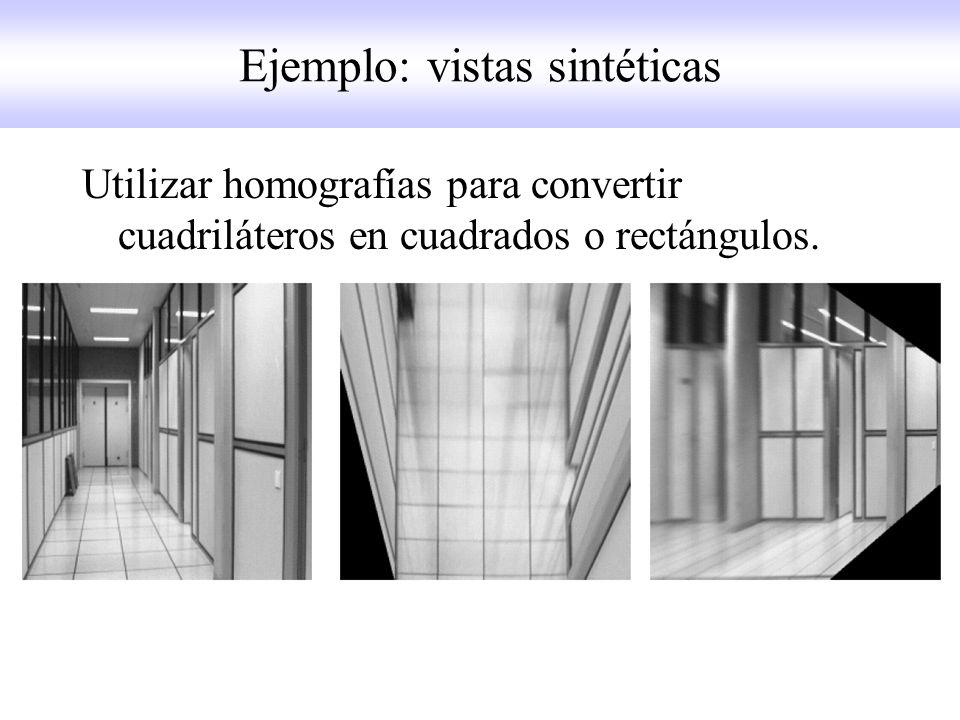 Ejemplo: vistas sintéticas Utilizar homografías para convertir cuadriláteros en cuadrados o rectángulos.