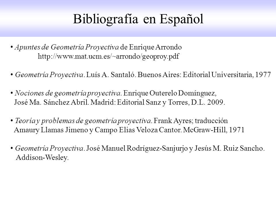 Apuntes de Geometría Proyectiva de Enrique Arrondo http://www.mat.ucm.es/~arrondo/geoproy.pdf Geometría Proyectiva.
