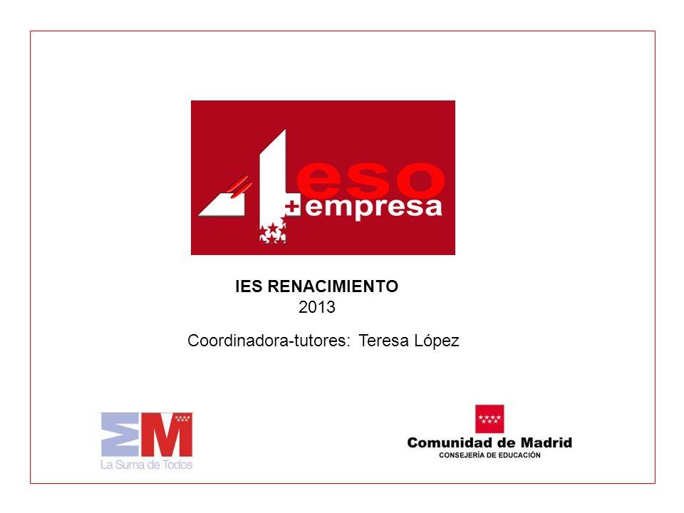Coordinadora-tutores: Teresa López IES RENACIMIENTO 2013
