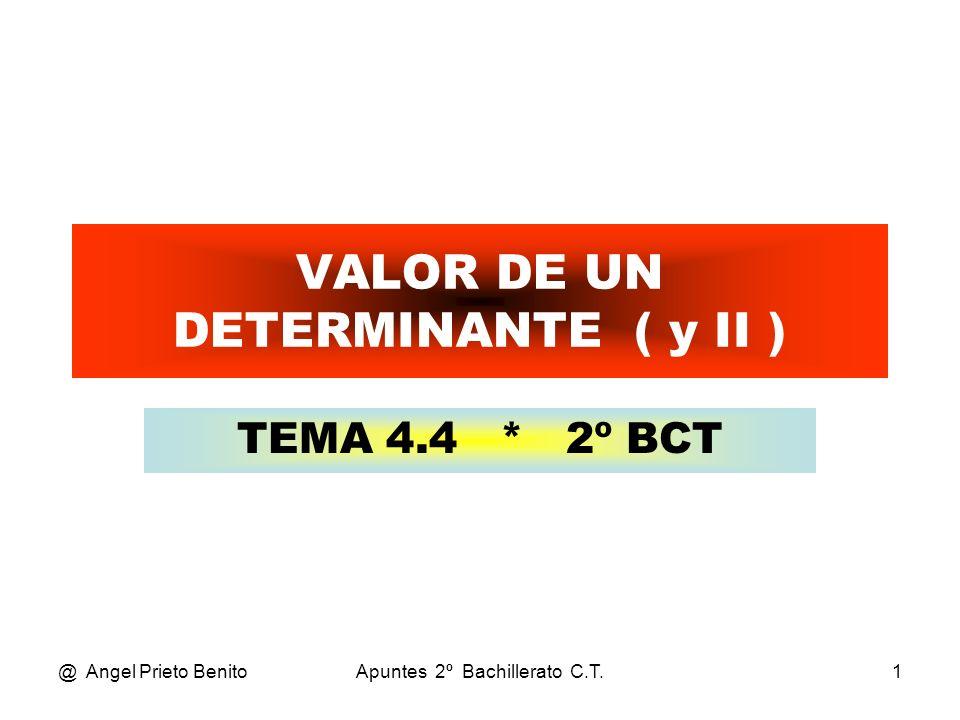 @ Angel Prieto BenitoApuntes 2º Bachillerato C.T.1 VALOR DE UN DETERMINANTE ( y II ) TEMA 4.4 * 2º BCT