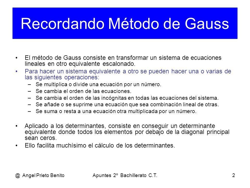 @ Angel Prieto BenitoApuntes 2º Bachillerato C.T.2 El método de Gauss consiste en transformar un sistema de ecuaciones lineales en otro equivalente es