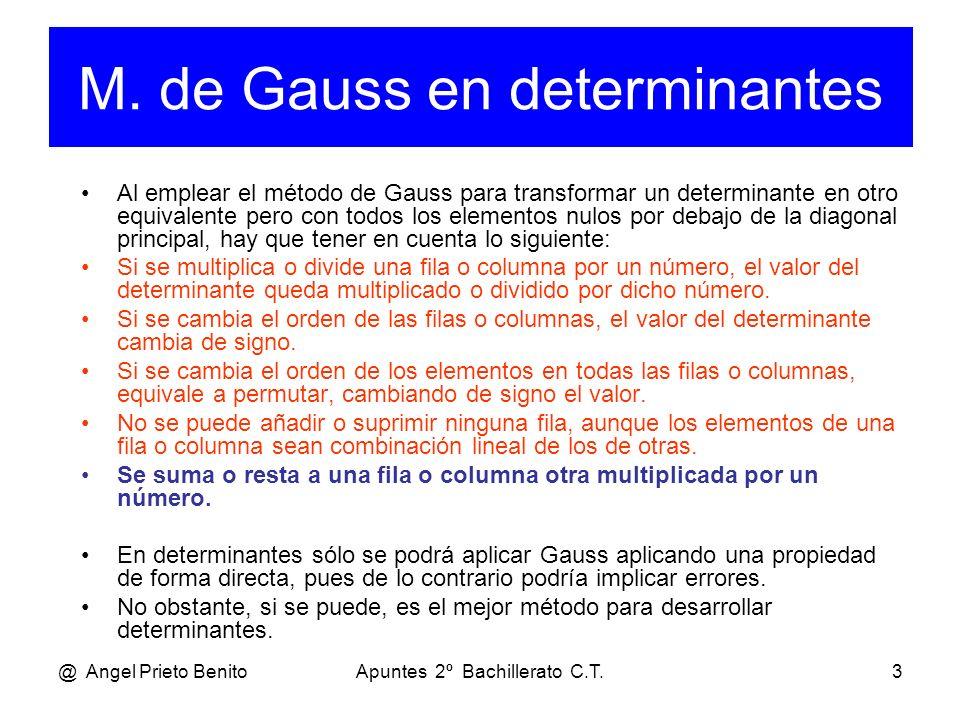 @ Angel Prieto BenitoApuntes 2º Bachillerato C.T.3 Al emplear el método de Gauss para transformar un determinante en otro equivalente pero con todos l