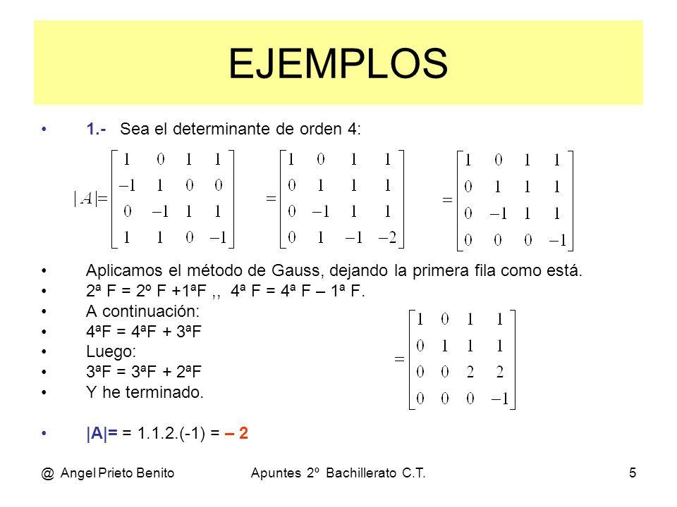 @ Angel Prieto BenitoApuntes 2º Bachillerato C.T.5 EJEMPLOS 1.- Sea el determinante de orden 4: Aplicamos el método de Gauss, dejando la primera fila