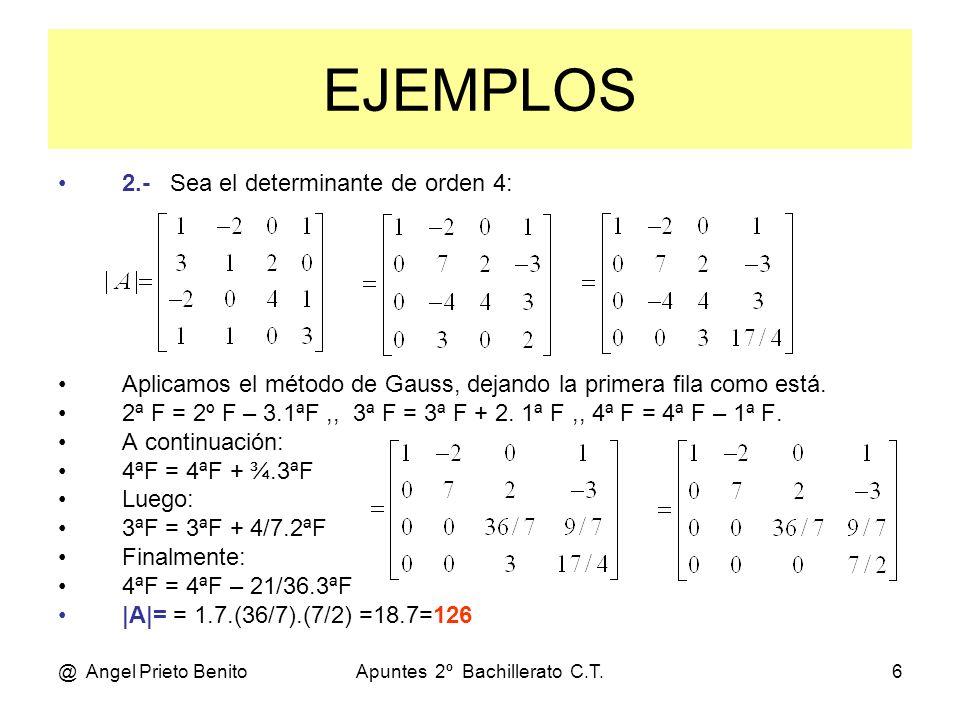 @ Angel Prieto BenitoApuntes 2º Bachillerato C.T.6 EJEMPLOS 2.- Sea el determinante de orden 4: Aplicamos el método de Gauss, dejando la primera fila