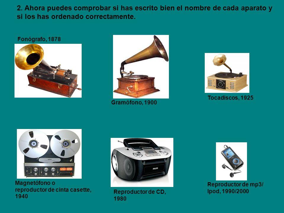 Gramófono, 1900 Fonógrafo, 1878 Reproductor de CD, 1980 Magnetófono o reproductor de cinta casette, 1940 Reproductor de mp3/ Ipod, 1990/2000 Tocadisco