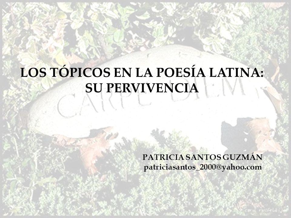 Carpe diem..y algo más LOS TÓPICOS EN LA POESÍA LATINA: SU PERVIVENCIA PATRICIA SANTOS GUZMÁN patriciasantos_2000@yahoo.com