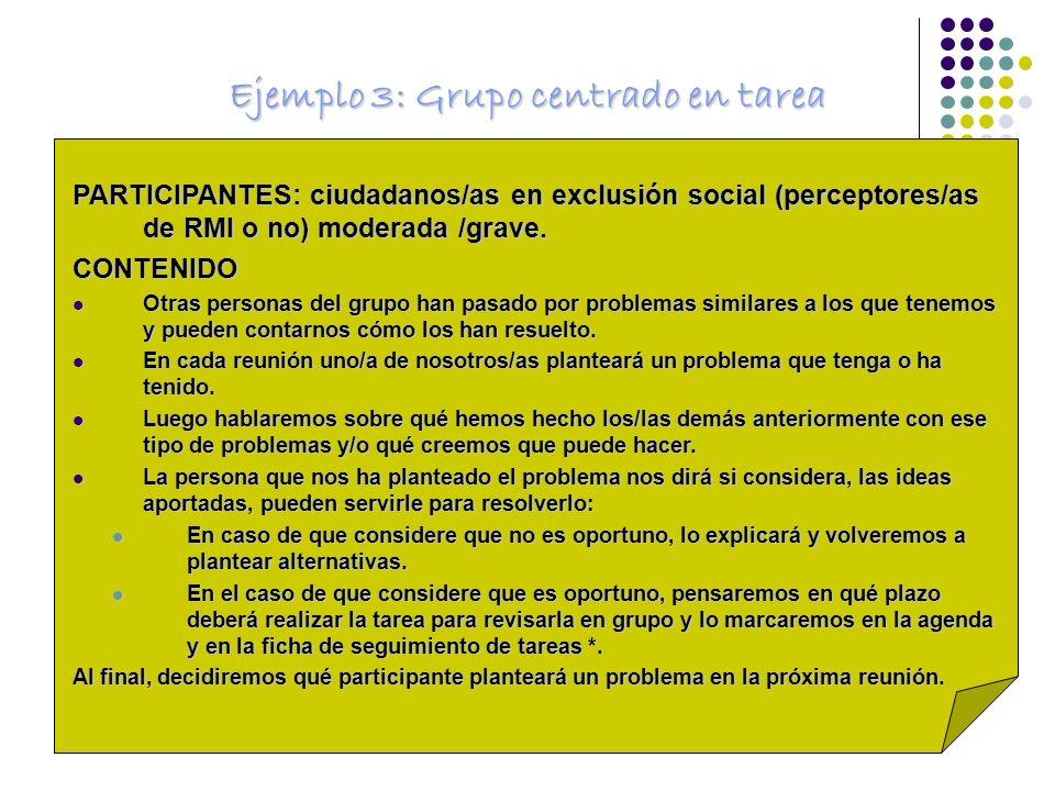 Ejemplo 3: Grupo centrado en tarea PARTICIPANTES: ciudadanos/as en exclusión social (perceptores/as de RMI o no) moderada /grave. CONTENIDO Otras pers