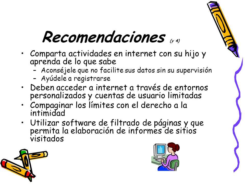 Recomendaciones (y 4) Comparta actividades en internet con su hijo y aprenda de lo que sabe –Aconséjele que no facilite sus datos sin su supervisión –