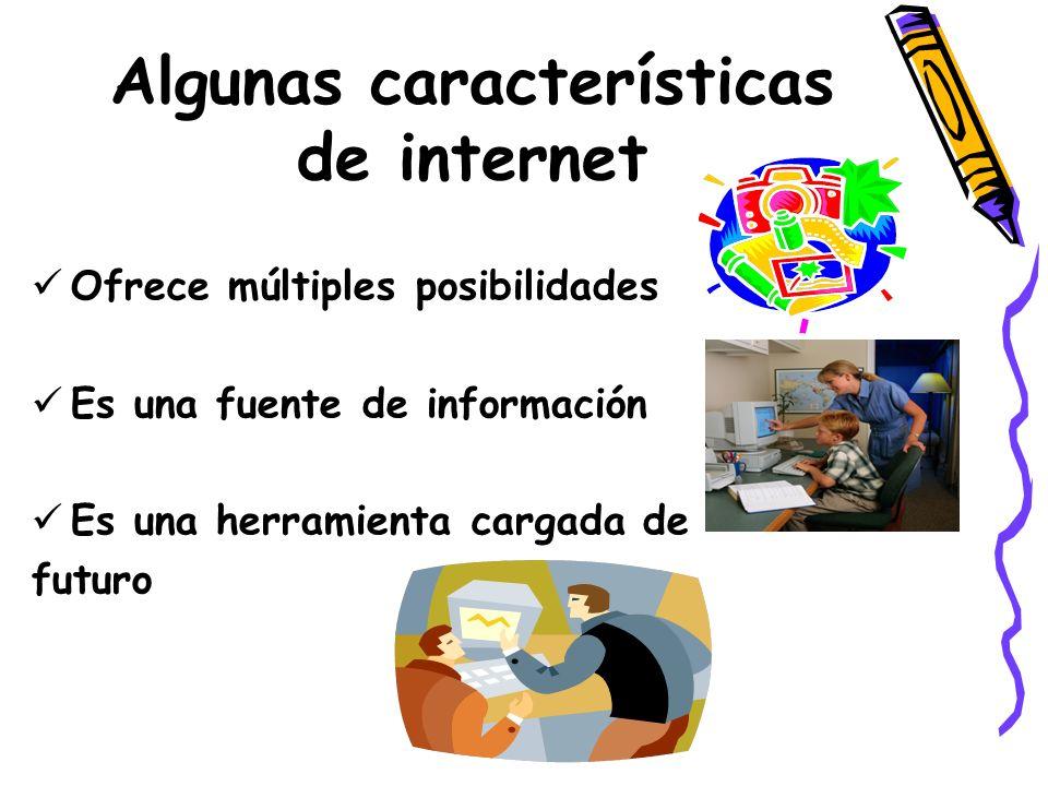 Algunas características de internet Tiene un gran potencial educativo Es una alternativa en el uso del tiempo libre Existe un uso diferente entre las generaciones