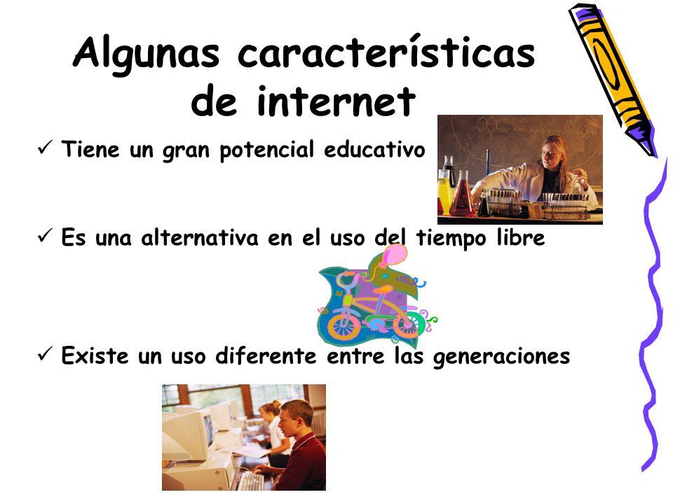 Algunas características de internet Tiene un gran potencial educativo Es una alternativa en el uso del tiempo libre Existe un uso diferente entre las