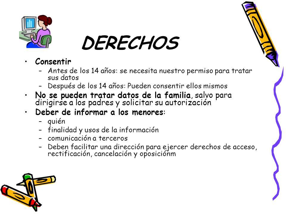 DERECHOS Consentir –Antes de los 14 años: se necesita nuestro permiso para tratar sus datos –Después de los 14 años: Pueden consentir ellos mismos No