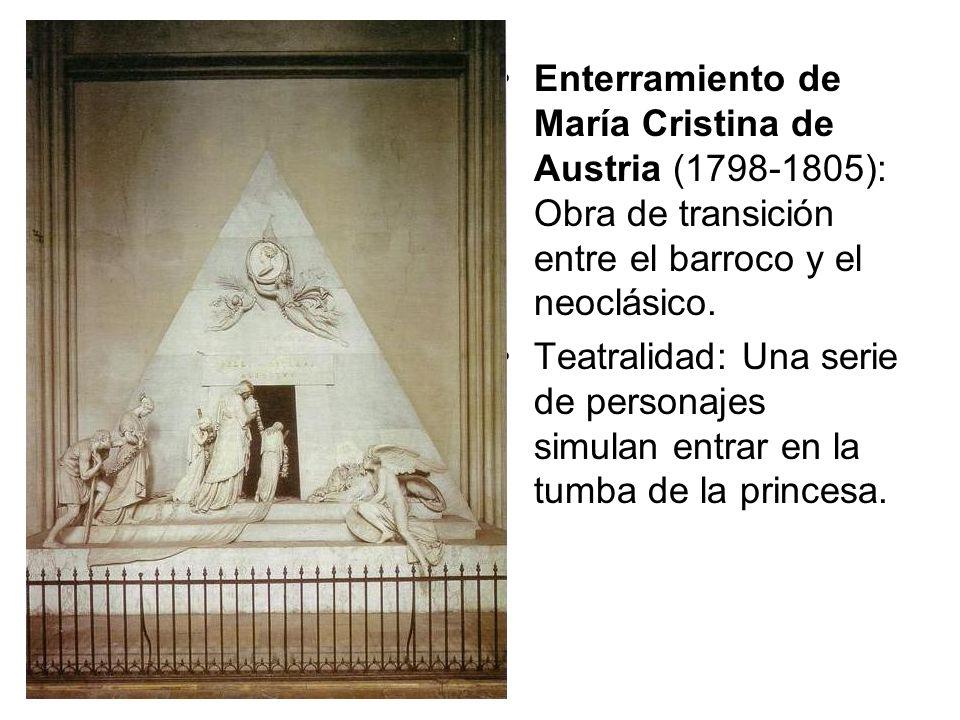 Enterramiento de María Cristina de Austria (1798-1805): Obra de transición entre el barroco y el neoclásico. Teatralidad: Una serie de personajes simu