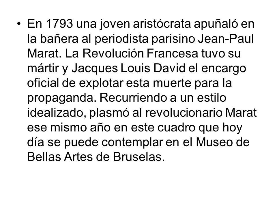 En 1793 una joven aristócrata apuñaló en la bañera al periodista parisino Jean-Paul Marat. La Revolución Francesa tuvo su mártir y Jacques Louis David