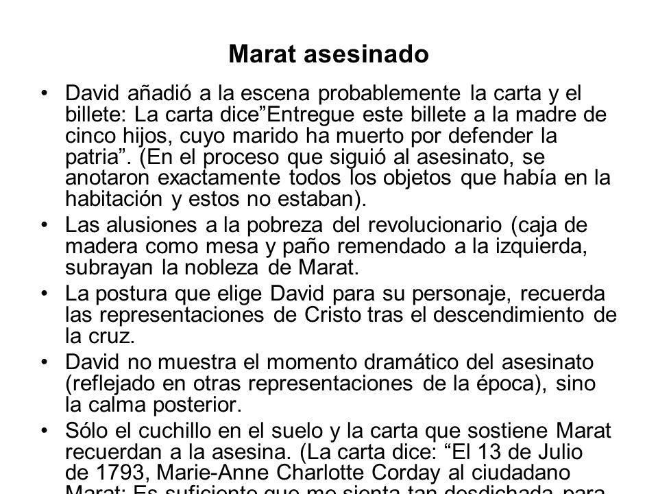 Marat asesinado David añadió a la escena probablemente la carta y el billete: La carta diceEntregue este billete a la madre de cinco hijos, cuyo marid