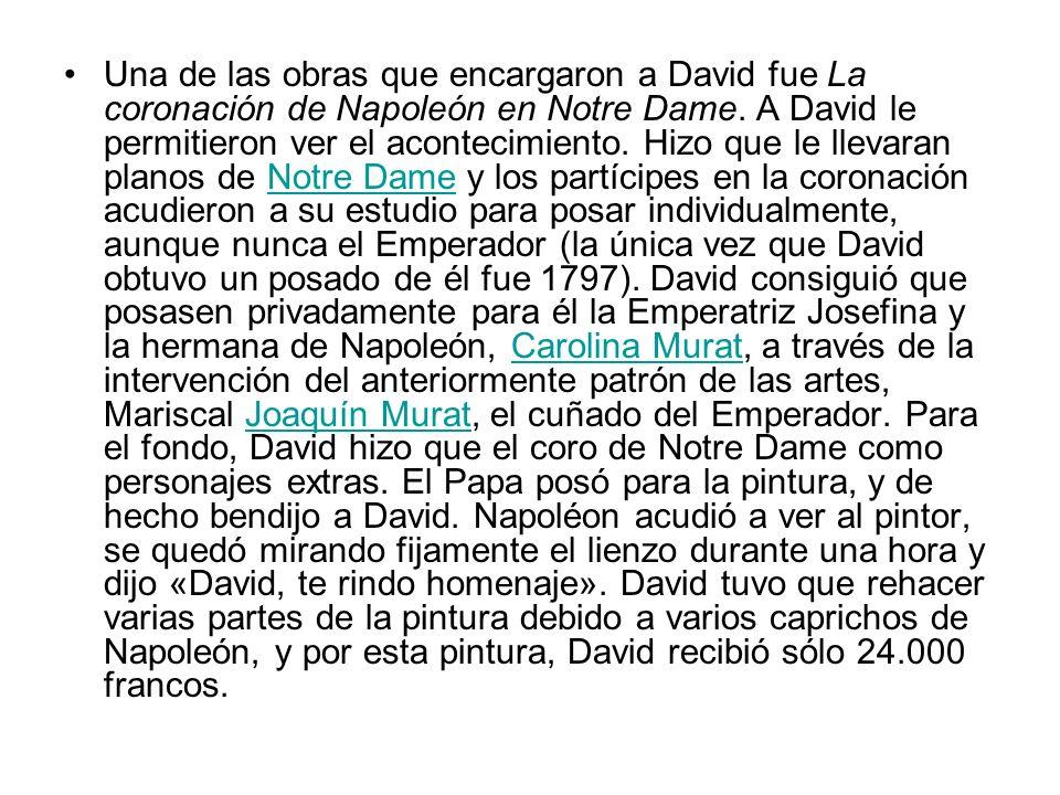 Una de las obras que encargaron a David fue La coronación de Napoleón en Notre Dame. A David le permitieron ver el acontecimiento. Hizo que le llevara