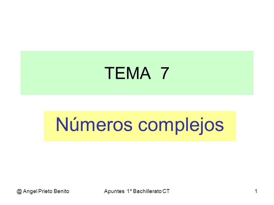 @ Angel Prieto BenitoApuntes 1º Bachillerato CT1 Números complejos TEMA 7