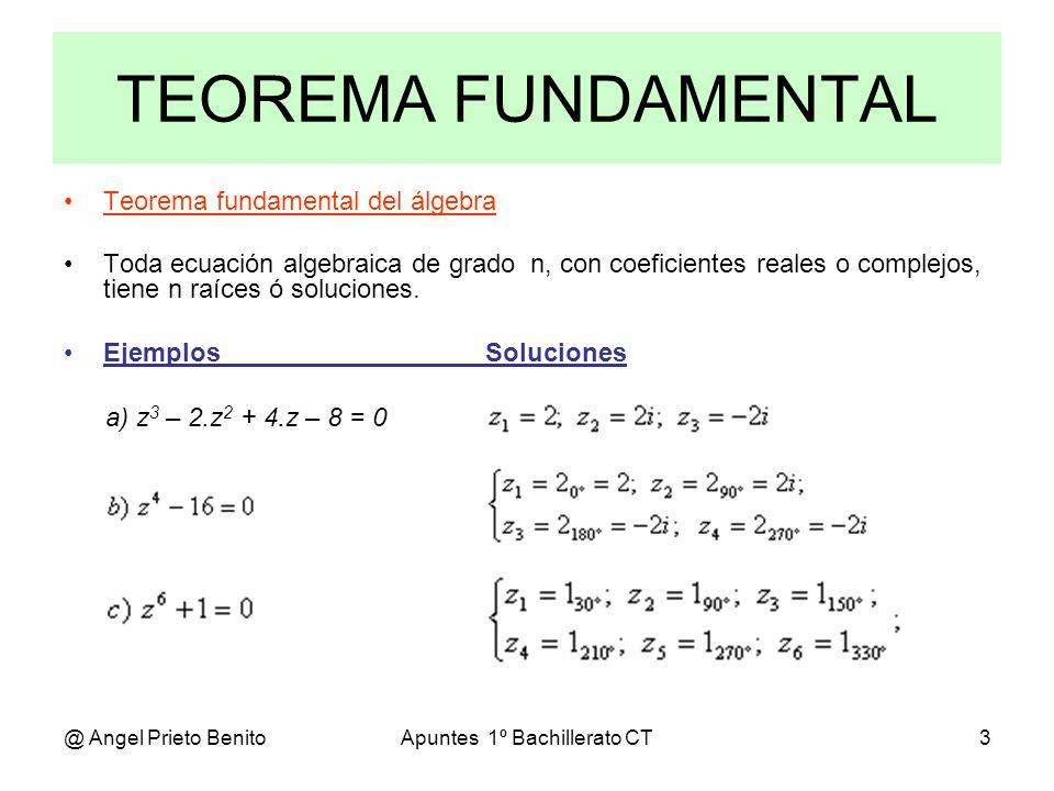 @ Angel Prieto BenitoApuntes 1º Bachillerato CT3 TEOREMA FUNDAMENTAL Teorema fundamental del álgebra Toda ecuación algebraica de grado n, con coeficie