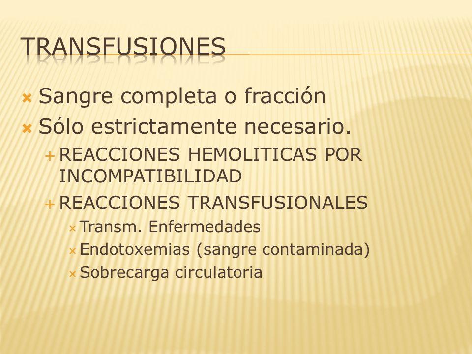 Sangre completa o fracción Sólo estrictamente necesario. REACCIONES HEMOLITICAS POR INCOMPATIBILIDAD REACCIONES TRANSFUSIONALES Transm. Enfermedades E