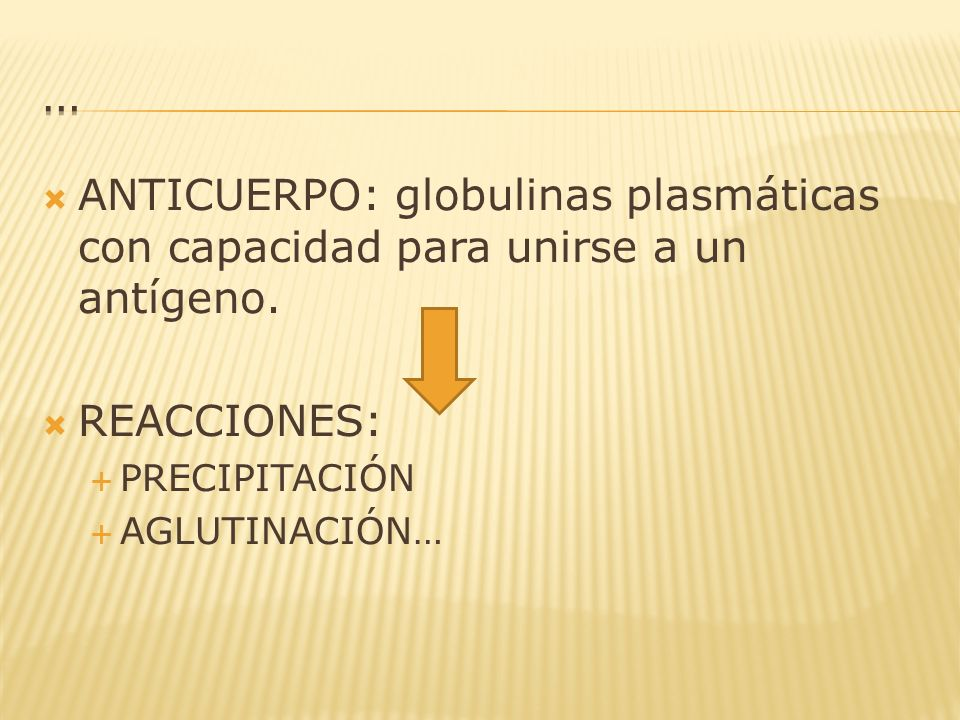 ANTICUERPO: globulinas plasmáticas con capacidad para unirse a un antígeno. REACCIONES: PRECIPITACIÓN AGLUTINACIÓN…