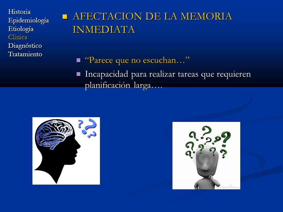 AFECTACION DE LA MEMORIA INMEDIATA AFECTACION DE LA MEMORIA INMEDIATA Parece que no escuchan… Parece que no escuchan… Incapacidad para realizar tareas