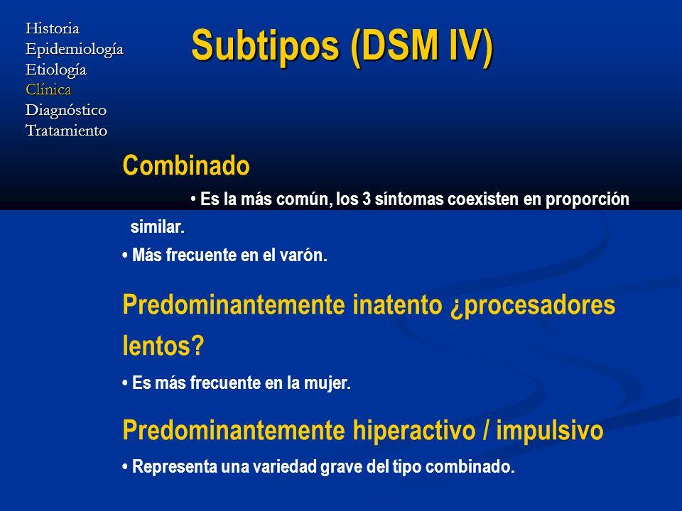 Subtipos (DSM IV) Combinado Es la más común, los 3 síntomas coexisten en proporción similar. Más frecuente en el varón. Predominantemente inatento ¿pr