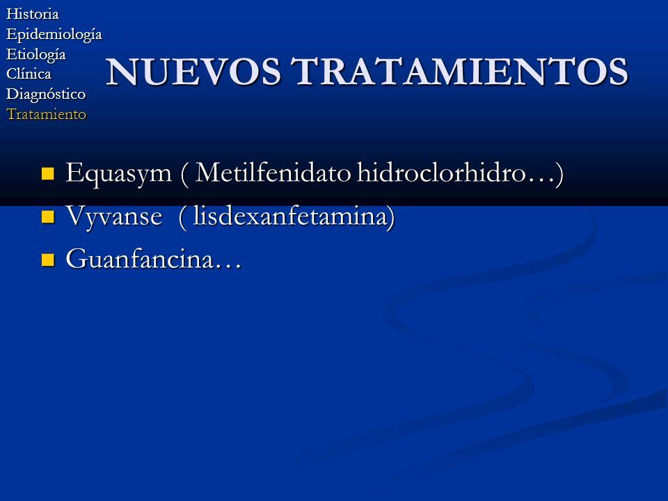 NUEVOS TRATAMIENTOS Equasym ( Metilfenidato hidroclorhidro…) Equasym ( Metilfenidato hidroclorhidro…) Vyvanse ( lisdexanfetamina) Vyvanse ( lisdexanfe