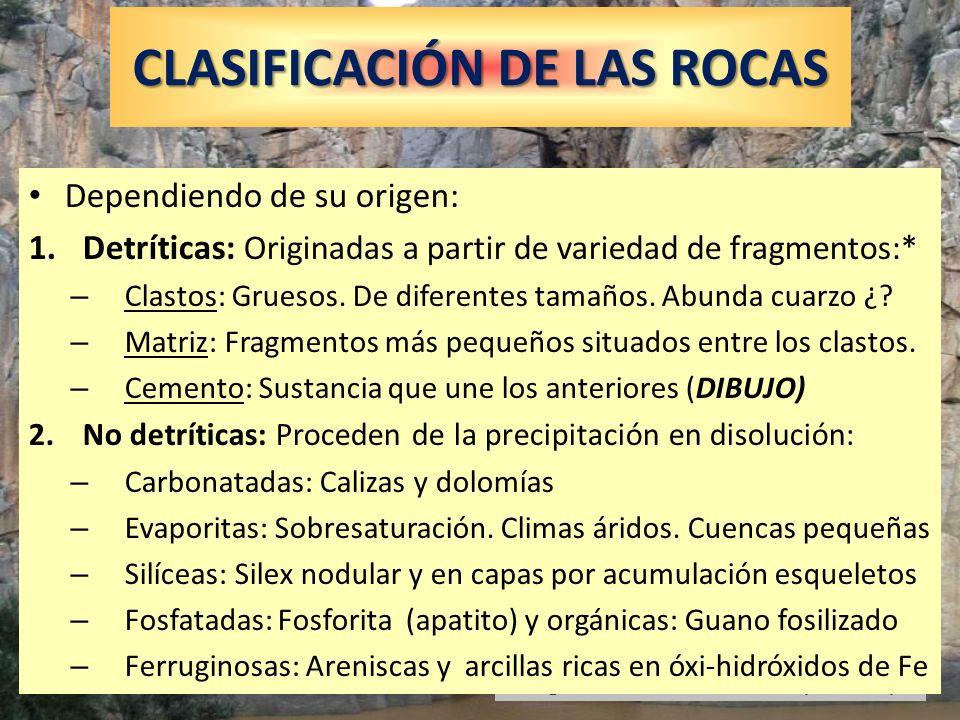 Garganta de los Gaitánes (Chorro) CLASIFICACIÓN DE LAS ROCAS Dependiendo de su origen: 1.Detríticas: Originadas a partir de variedad de fragmentos:* –