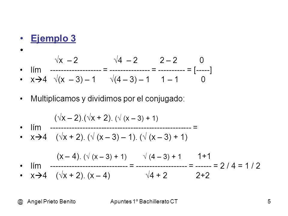 @ Angel Prieto BenitoApuntes 1º Bachillerato CT16 Ejemplo 8: (x 2 -1) /x [oo / oo] x + 1 oo λ lím ------ = ----- = … = [1 oo ] = Indet = e x oo x oo λ = lím (base – 1 ).