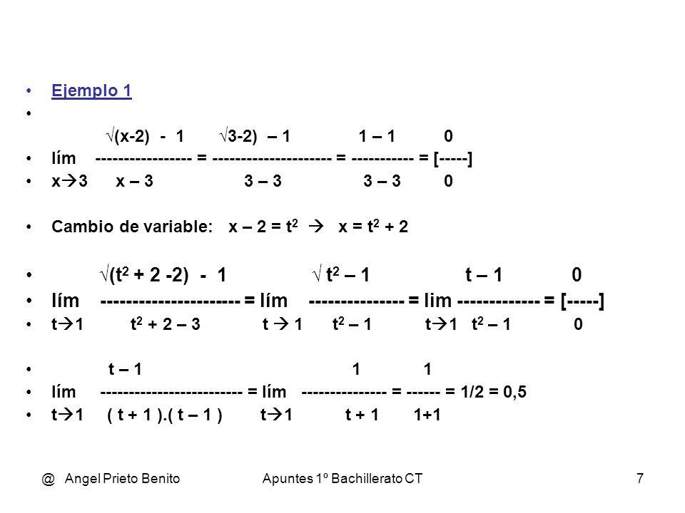@ Angel Prieto BenitoApuntes 1º Bachillerato CT8 Ejemplo 2 3 x – x 1 – 1 0 lím ---------- = ----------- = [-----] x 1 4 1 - x 1 – 1 0 Cambio de variable: x = t 12, pues 12 = mcm (2,3 y 4).