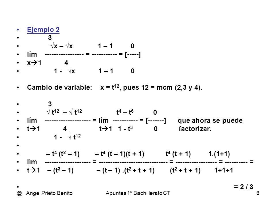 @ Angel Prieto BenitoApuntes 1º Bachillerato CT8 Ejemplo 2 3 x – x 1 – 1 0 lím ---------- = ----------- = [-----] x 1 4 1 - x 1 – 1 0 Cambio de variab