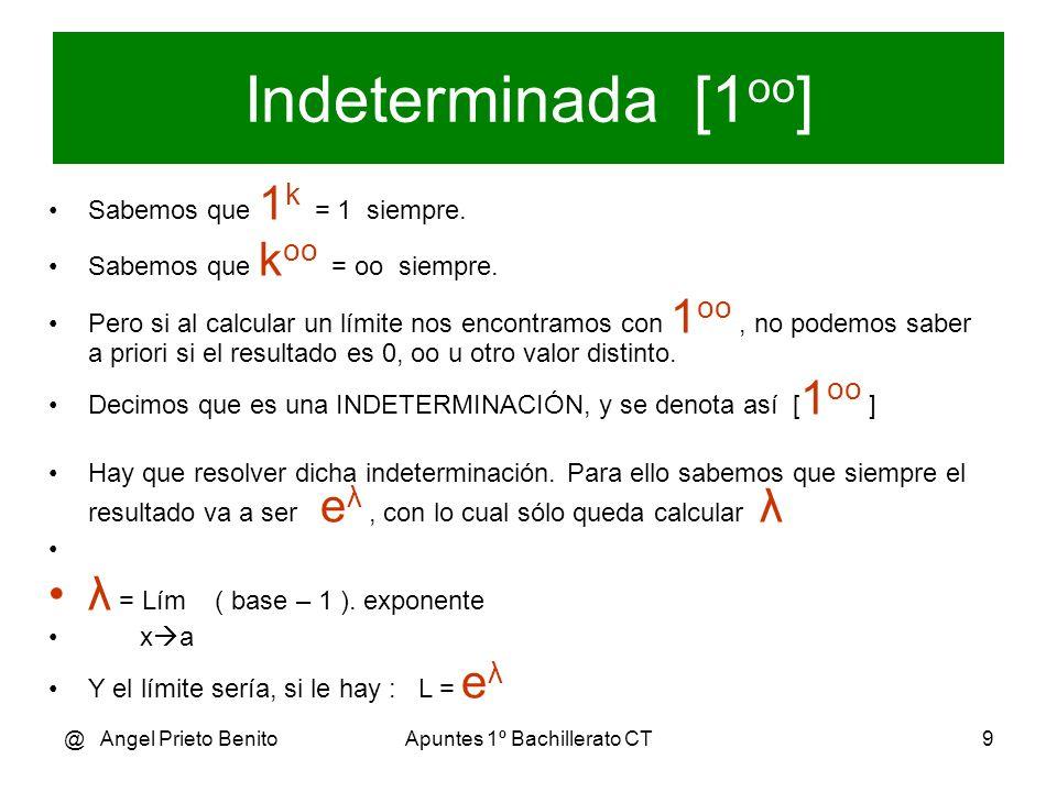 @ Angel Prieto BenitoApuntes 1º Bachillerato CT9 Indeterminada [1 oo ] Sabemos que 1 k = 1 siempre. Sabemos que k oo = oo siempre. Pero si al calcular